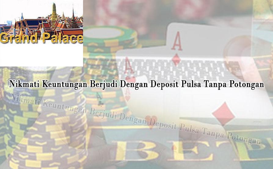 Nikmati Keuntungan Berjudi Dengan Deposit Pulsa Tanpa Potongan